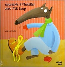 b874701162b73 Amazon.fr - Apprends à t habiller avec P tit loup - Eléonore Thuillier -  Livres