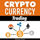 Cryptocurrency Trading: Techniques the Work and Make You Money for Trading Any Crypto from Bitcoin and Ethereum to Altcoins Hörbuch von Michael Scott Gesprochen von: John Hays