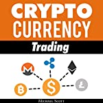 Cryptocurrency Trading: Techniques the Work and Make You Money for Trading Any Crypto from Bitcoin and Ethereum to Altcoins | Michael Scott