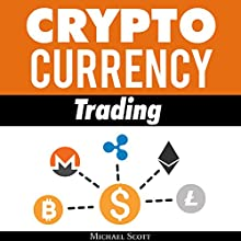 Cryptocurrency Trading: Techniques the Work and Make You Money for Trading Any Crypto from Bitcoin and Ethereum to Altcoins Audiobook by Michael Scott Narrated by John Hays