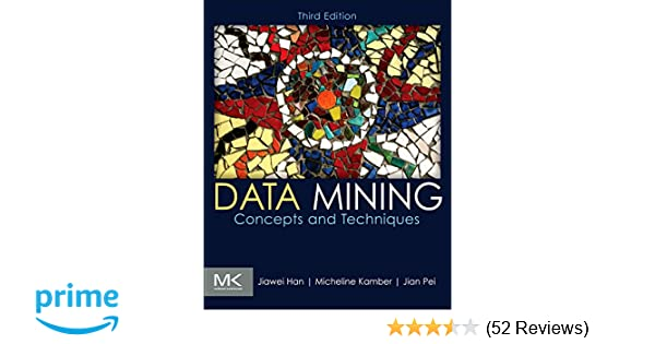 Data Mining: Concepts and Techniques (The Morgan Kaufmann Series in