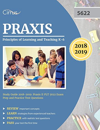Pdf Test Preparation Praxis Principles of Learning and Teaching K-6 Study Guide 2018-2019: Praxis II PLT 5622 Exam Prep and Practice Test Questions