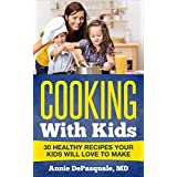 Cooking With Kids: 30 Healthy Recipes Your Kids Will Love To Make