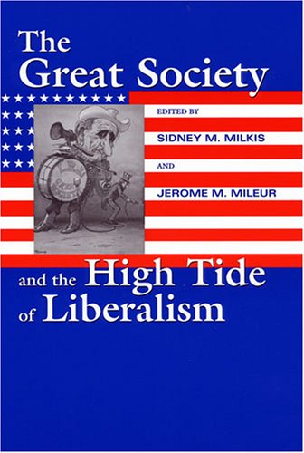 The Great Society And The High Tide Of Liberalism (Political Development of the American Nation: Studies in Politics and