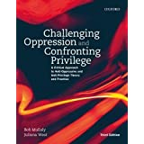 Challenging Oppression and Confronting Privilege: A Critical Approach to Anti-Oppressive and Anti-Privilege Theory and Practi