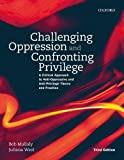 Challenging Oppression and Confronting Privilege: A Critical Approach to Anti-Oppressive and Anti-Privilege Theory and Practice