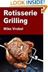 Rotisserie Grilling: 50 Recipes For Y...