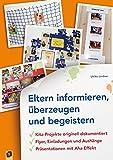 Eltern informieren, überzeugen und begeistern: Kita-Projekte originell dokumentiert - Flyer, Einladungen und Aushänge - Präsentationen mit Aha-Effekt