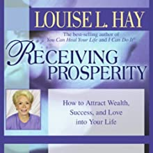 Receiving Prosperity: How to Attract Wealth, Success, and Love into Your Life Audiobook by Louise L. Hay Narrated by Louise L. Hay