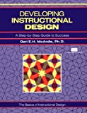 Developing Instructional Design : A Step-by-Step Guide to Success, Geri McArdle, 1560520760