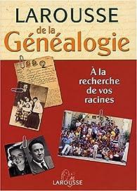 Le Larousse de la généalogie : à la recherche de vos racines par Marie-Pierre Levallois