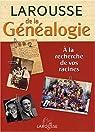 Le Larousse de la généalogie : à la recherche de vos racines par Levallois