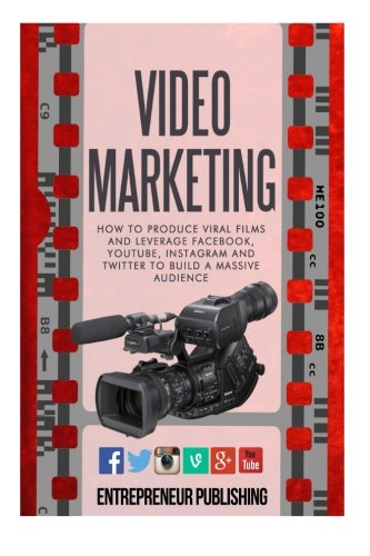 Video Marketing: How To Produce Viral Films And Leverage Facebook, YouTube, Instagram And Twitter To Build A Massive Audience (Content Strategy, Video Marketing, Viral Marketing) pdf