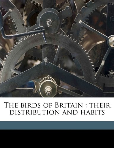 The birds of Britain: their distribution and habits ebook