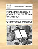 Hero, and Leander, a Poem from the Greek of Musaeus, Grammaticus Musaeus, 1170614957
