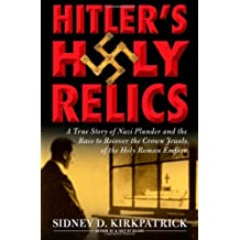 Hitler's Holy Relics- By Sidney Kirkpatrick(A)/Charles Stransky(N): A True Story of Nazi Plunder and the Race to Recover the Crown Jewels of the Holy Roman Empire