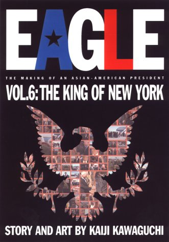 Eagle: The Making of an Asian-American President, Vol. 6: The King of New York