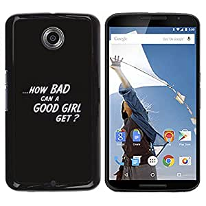 Be Good Phone Accessory // Dura Cáscara cubierta Protectora Caso Carcasa Funda de Protección para Motorola NEXUS 6 / X / Moto X Pro // Bad Good Girl Quote Statement