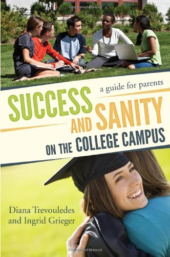 Success and Sanity on the College Campus: A Guide for Parents