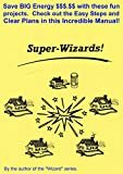 The Super-Wizards!: Save BIG Energy $$$.$$ with these fun projects. Check out the Easy Steps and Clear Plans in this Incredible Manual!
