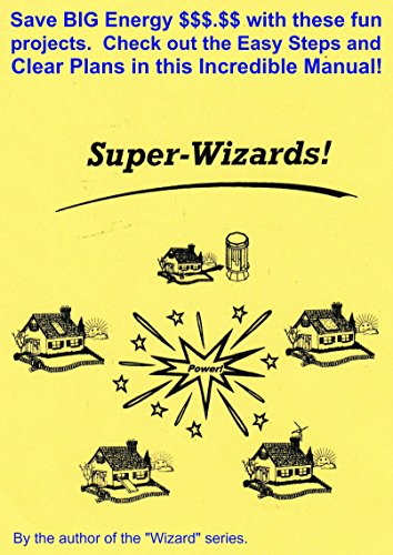 Smart Energy Manual (The Super-Wizards!: Save BIG Energy $$$.$$ with these fun projects. Check out the Easy Steps and Clear Plans in this Incredible Manual!)