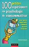 100 petites expériences en psychologie du consommateur : Pour mieux comprendre comment on vous influence par Guéguen