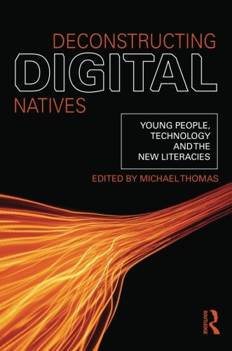 Deconstructing Digital Natives: Young People, Technology, and the New Literacies