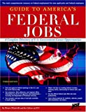 A Guide To Americas Federal Jobs: A Complete Directory Of U.S. Government Career Opportunities