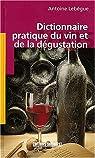 Dictionnaire pratique du vin et de la dégustation par Lebègue