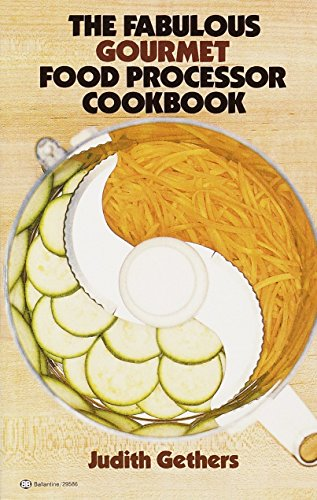 The Fabulous Gourmet Food Processor Cookbook by Judith Gethers