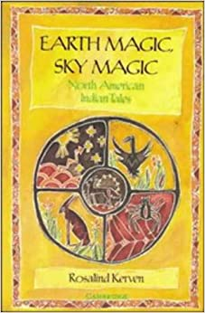 Earth Magic, Sky Magic: North American Indian Tales: Native American Stories por Rosalind Kerven epub