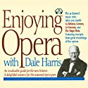 Enjoying Opera with Dale Harris Audiobook by Dale Harris Narrated by Dale Harris