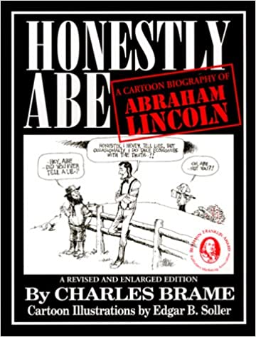 Honestly Abe A Cartoon Biography Of Abraham Lincoln Charles L