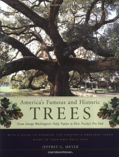 - America's Famous and Historic Trees: From George Washington's Tulip Poplar to Elvis Presley's Pin Oak