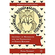 Geoffrey of Monmouth and the Translation of Female Kingship (Arthurian and Courtly Cultures)