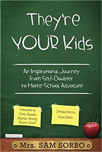 They're Your Kids: An Inspirational Journey from Self-Doubter to Home School Advocate