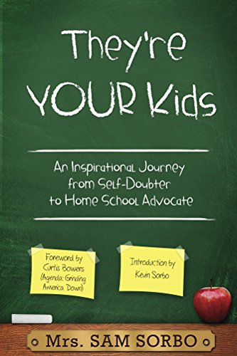They're Your Kids: An Inspirational Journey from Self-Doubter to Home School Advocate by [Sorbo, Sam]