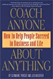 Coach Anyone about Anything : How to Help People Succeed in Business and Life, Germaine Porché, Jed Niederer, 1569120501