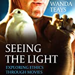 Seeing the Light: Exploring Ethics Through Movies | Wanda Teays