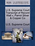 U. S. Supreme Court Transcript of Record Wall V. Parrot Silver and Copper Co, , 127004091X