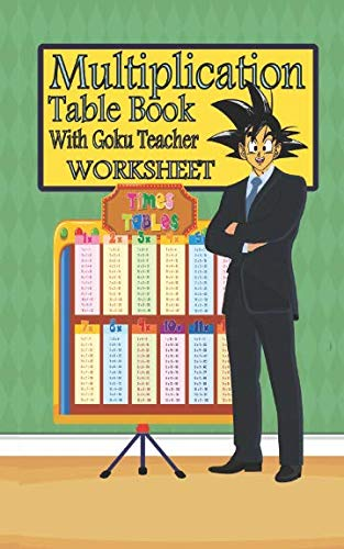 (Multiplication Table Book With Goku Teacher worksheet: mathematics Times Tables 0 to 12  with testes for kids)