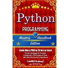 Python: Programming, Master's Handbook; A TRUE Beginner's Guide! Problem Solving, Code, Data Science,  Data Structures & Algorithms (Code like a PRO in 24 hrs or less!)