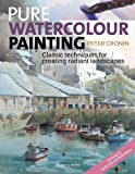 img - for Pure Watercolour Painting: Classic Techniques for Creating Radiant Landscapes book / textbook / text book