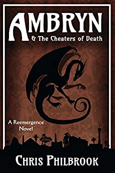 Ambryn & the Cheaters of Death: A Reemergence Novel by [Philbrook, Chris]