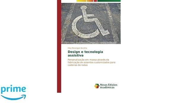 Design e tecnologia assistiva: Personalização em massa através da fabricação de assentos customizados para cadeiras de rodas (Portuguese Edition): Elisa ...