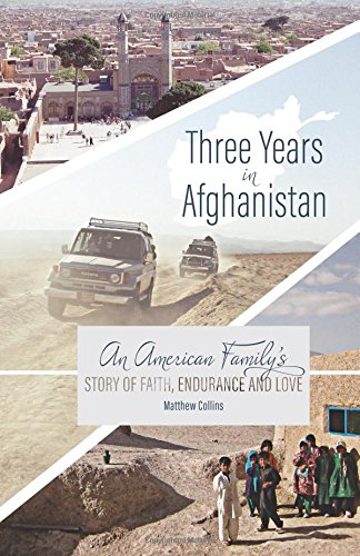 Three Years in Afghanistan: An American Family's Story of Faith, Endurance, and Love