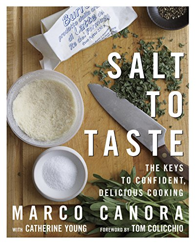 Salt to Taste: The Key to Confident, Delicious Cooking by Marco Canora, Cathy Young, John Kernick