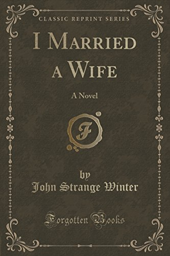 I Married a Wife: A Novel (Classic Reprint)