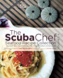 Search : The SCUBA Chef Seafood Recipe Collection: The Very Best Seafood Recipes of California Diving News