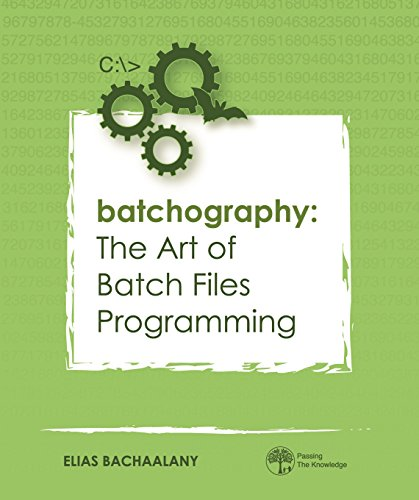 Batchography: The Art of Batch Files Programming (Windows Systems Programming)